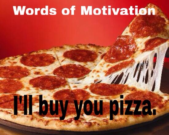 ill buy you pizza - life motivation